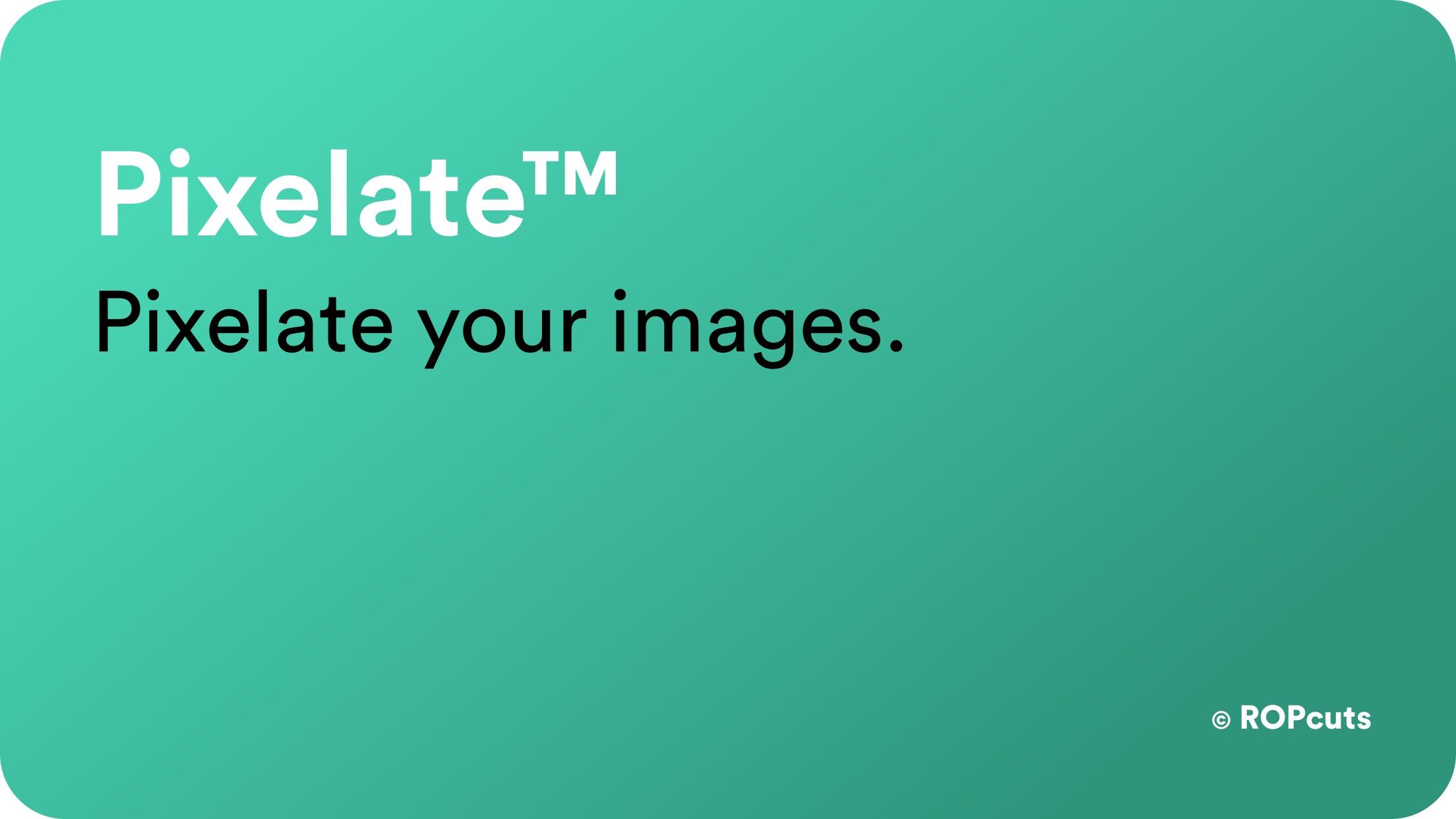 Pixelate™